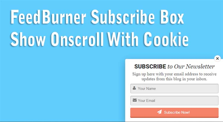 FeedBurner Subscribe Box Show Onscroll With Cookie