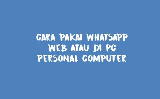 Cara Pakai Whatsapp Web mudah kok