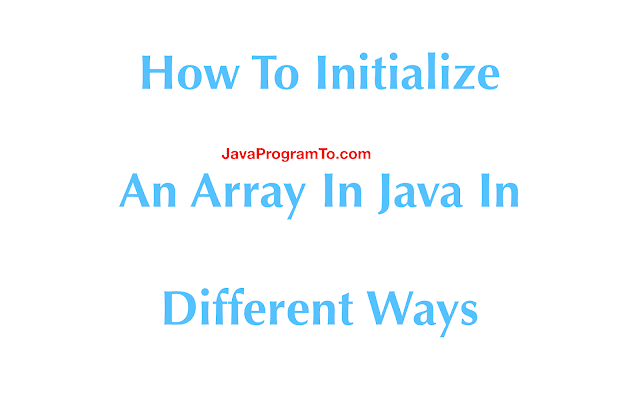 How To Initialize An Array In Java In Different Ways