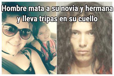 Hombre mata a su novia y hermana y lleva tripas en su cuello