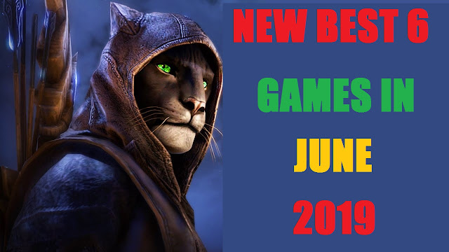 Best 6 Games to look forward to in June 2019 T2UPDATE