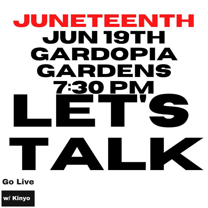 Juneteenth Gardopia Gardens 7:30PM Go Live with Kinyo