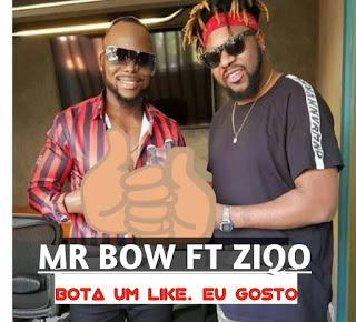 MR BOW FT. ZIQO - BOTA UM LIKE QUE EU GOSTO BAIXAR MUSICA