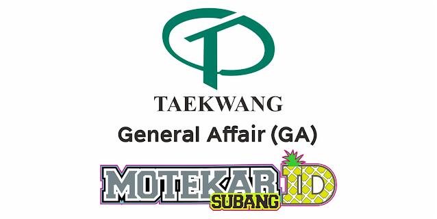 Info Loker GA (General Affair) PT. Taekwang Subang Terbaru 2021