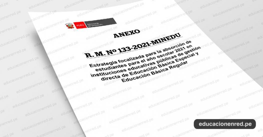 MINEDU publicó anexos de la R. M. Nº 133-2021-MINEDU que aprueba y dispone la implementación de la Estrategia focalizada para la absorción de estudiantes para el año escolar 2021 en IIEE. Públicas (.PDF)
