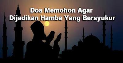 Doa Memohon Agar Dijadikan Hamba Yang Bersyukur