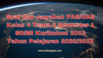Soal dan Jawaban PAS/UAS Kelas 4 Tema 4 Semester 1 SD/MI Kurikulum 2013 TP 2020/2021