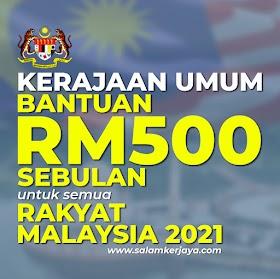 Kerajaan Umum Bantuan RM500 Sebulan Untuk Semua Rakyat Malaysia 2021