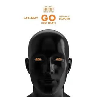 Laylizzy - Go (Do That) 2020 [DOWNLOAD]