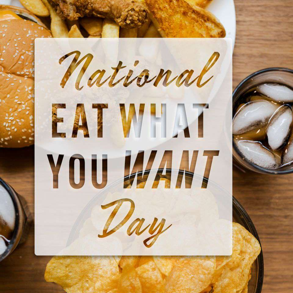 National Eat What You Want Day Wishes Pics