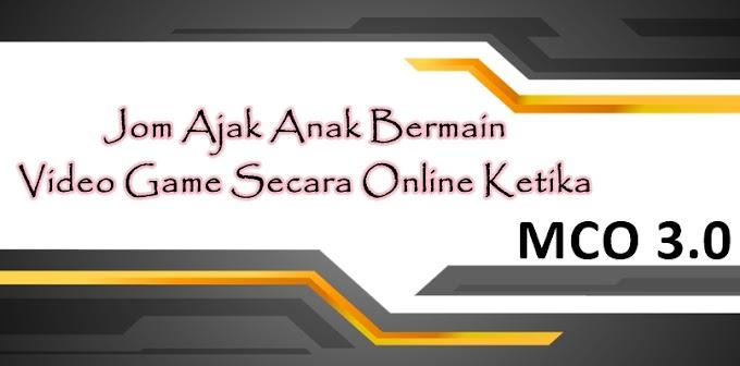 Jom Ajak Anak Bermain Video Game Secara Online Ketika MCO 3.0