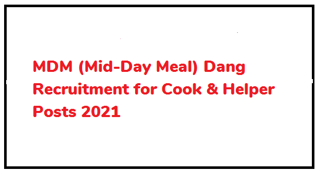 MDM (Mid-Day Meal) Dang Recruitment for Cook & Helper Posts 2021