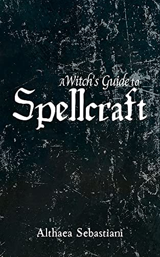 A Witch's Guide to Spellcraft by Althaea Sebastiani