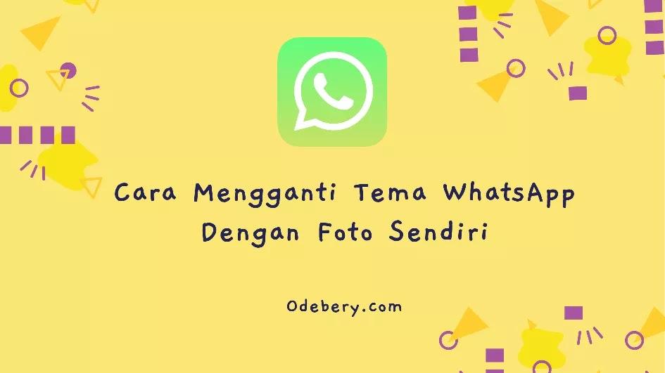 Cara Mengganti Tema WhatsApp Dengan Foto Sendiri
