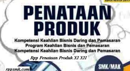 Download Rpp Mata Pelajaran Penataan Produk Smk Kelas XI XII Kurikulum 2013 Revisi 2017 Semester Ganjil dan Genap