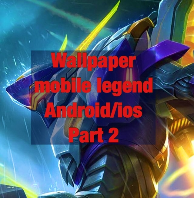 Wallpaper Mobile Legend Android/ios HD Part 2