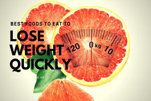 Best Foods To Eat To Lose Weight Quickly - FIT BODY USA