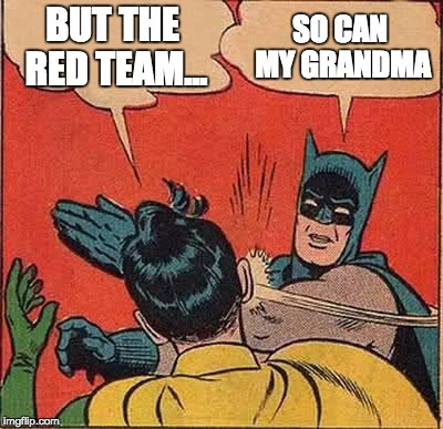 But the Red Team!
