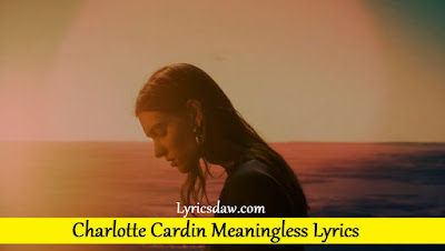 Charlotte Cardin Meaningless Lyrics