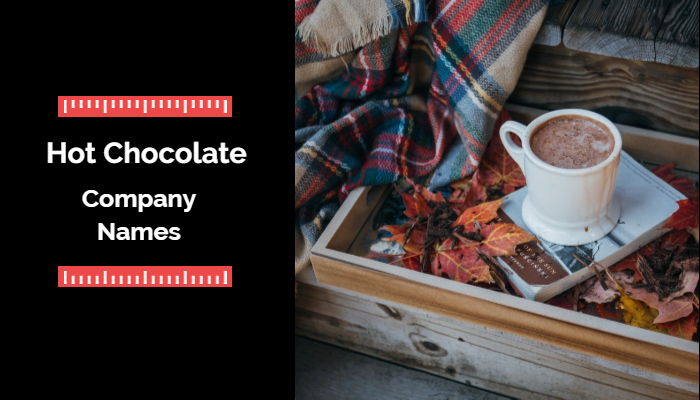 Hot Chocolate Company Names: 900+ Best Hot Chocolate Business Name Ideas