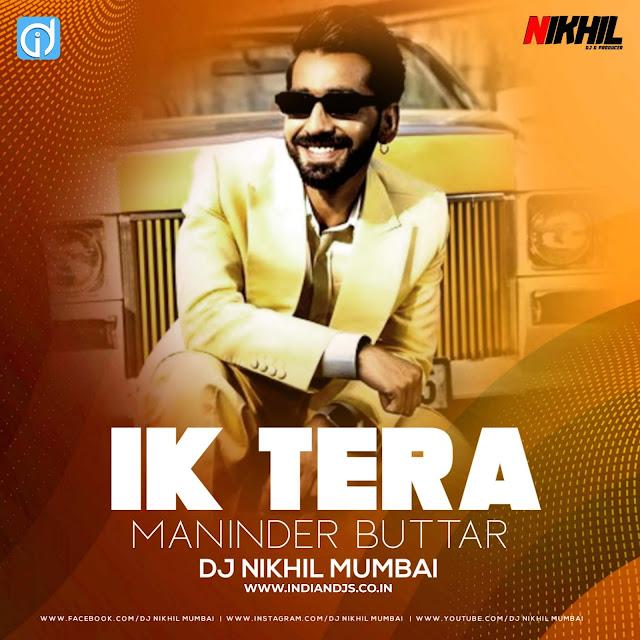 Ik Tera - Maninder Butter - Dj Nikhil Mumbai indiandjs