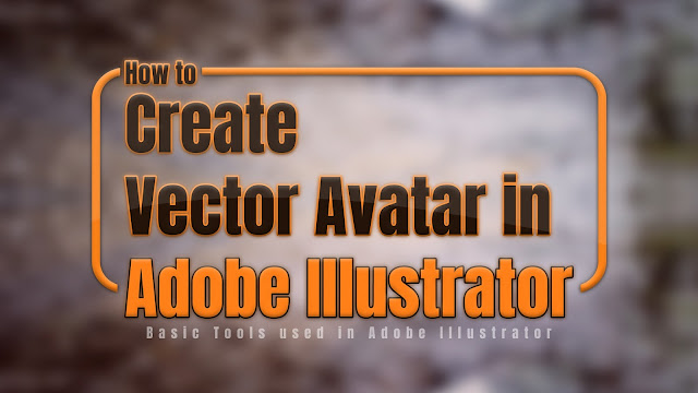How to Create a Vector Avatar in Adobe Illustrator | Basic Tools Used in Adobe Illustrator