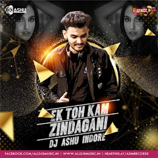 Ek Toh Kam Zindagani (Remix) - DJ Ashu Indore [NewDjsWorld.Com]