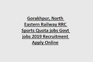 Gorakhpur, North Eastern Railway RRC Sports Quota jobs Govt jobs 2019 Recruitment Apply Online