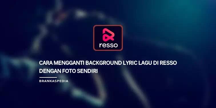 Cara Mengganti Background Lyric Lagu Resso Dengan Foto Sendiri