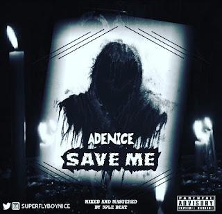 MUSIC: Adenice - Save Me | @Superflyboynice