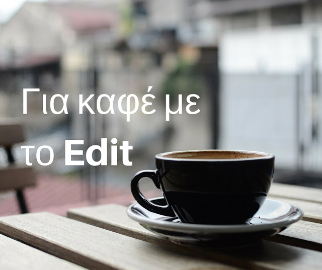 Για καφέ με το Edit Your Life Μαΐου