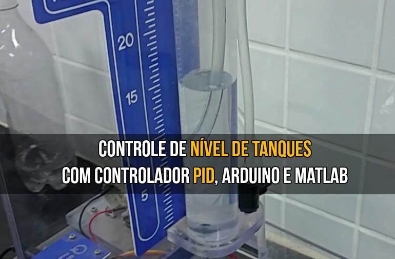 Controle de Nível de Tanques com controlador PID, Arduino e Matlab.