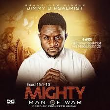 Lyrics Jimmy D Psalmist, Mighty Man of War
