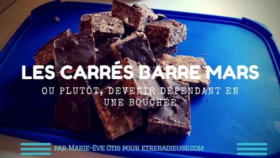 Les carrés Barre Mars ou plutôt, devenir dépendant en une bouchée par Marie-Ève Otis.