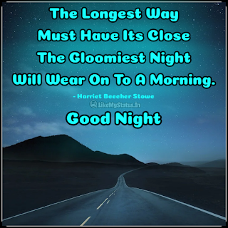 The Longest Way Must Have Its Close The Gloomiest Night Will Wear On To A Morning. - Harriet Beecher Stowe