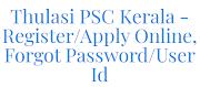 Thulasi PSC Kerala - Register/Login, Apply Online@keralapsc.gov.in, Forgot User Id, Password