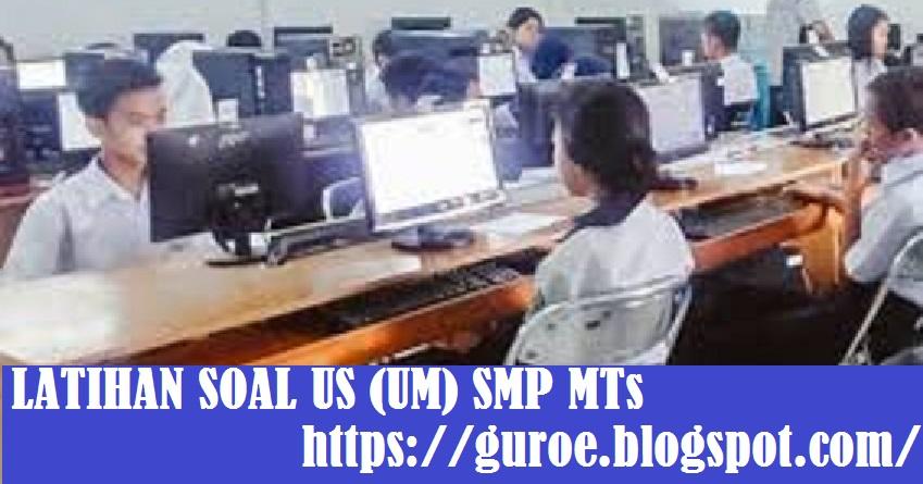 Latihan Soal Ujian Sekolah (US) SMP Tahun 2022 Dan Latihan Soal Ujian Madrasah (UM) MTs Tahun 2022