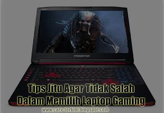 7 Tips Jitu Agar Tidak Salah Dalam Memilih Laptop Gaming