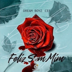 Dream Boyz - Feliz Sem Mim (feat. CEF)