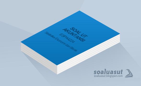 Soal Ujian UT Akuntansi ESPA4224 Statistika Ekonomi dan Bisnis