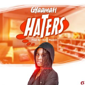 Gyaamah – Haters (Prod By ItzCjMadeIt)