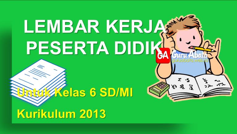 Lembar Kerja Peserta Didik (LKPD) Untuk SD/MI Kelas 6