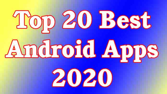 Top 20 Best Android Apps 2020