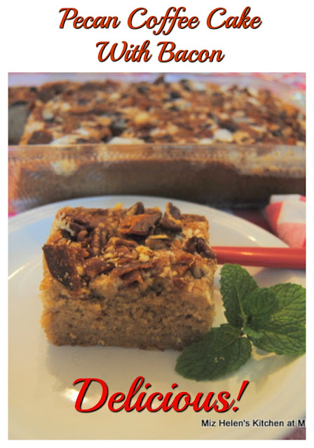 Pecan Coffee Cake With Bacon at Miz Helen's Country Cottage