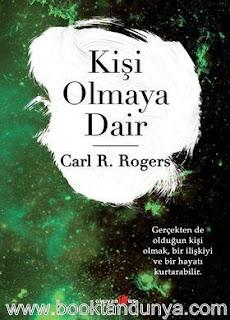 Carl R. Rogers - Kişi Olmaya Dair (Gerçekten de Olduğun Kişi Olmak, Bir İlişkiyi ve Bir Hayatı Kurtarabilir)
