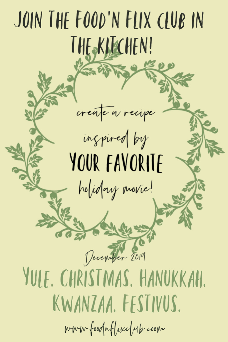 Creating recipes from our favorite holiday movies #FoodnFlix December 2019