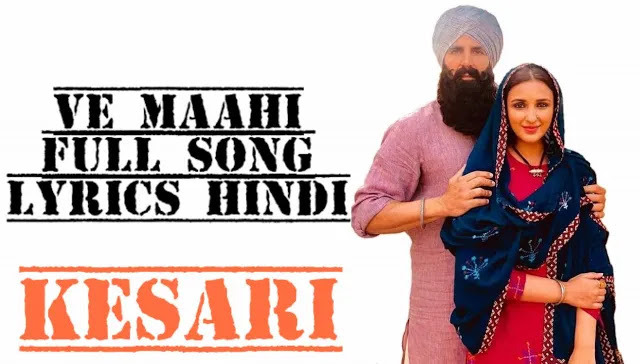 Ve Maahi Full Song Hindi lyrics Kesari 2019