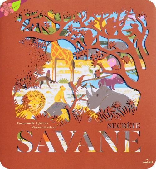 Secrète savane de Emmanuelle Figueras et Vincent Berthou - éditions Milan