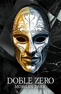 Portada de Doble Zero de Morgan Dark, en la que se ve una máscara compuesta por dos: una dorada y otra plateada, sin ser del todo siméticras