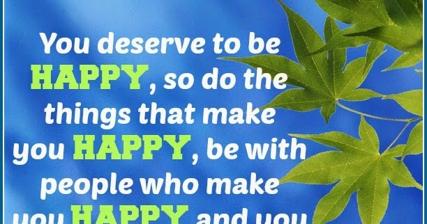 Daveswordsofwisdom.com: You Deserve To Be Happy